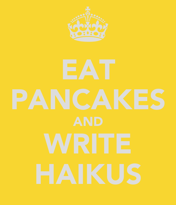 EAT PANCAKES AND WRITE HAIKUS