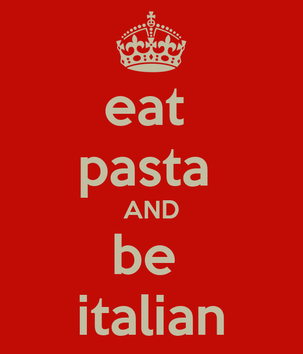 eat  pasta  AND be  italian