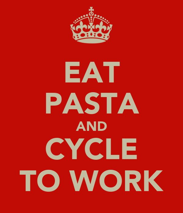 EAT PASTA AND CYCLE TO WORK