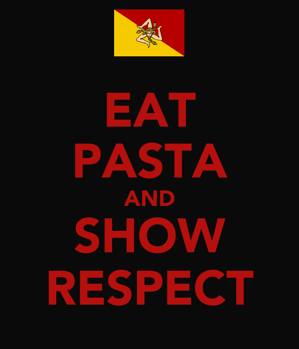 EAT PASTA AND SHOW RESPECT