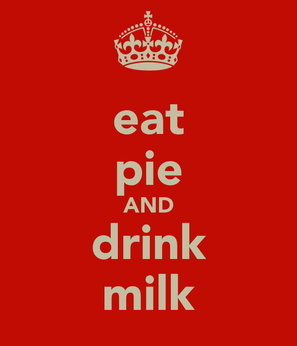 eat pie AND drink milk