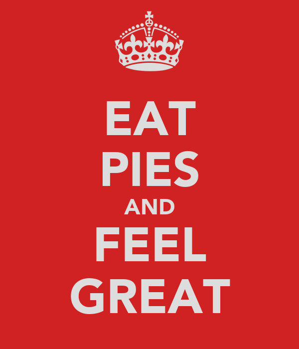EAT PIES AND FEEL GREAT
