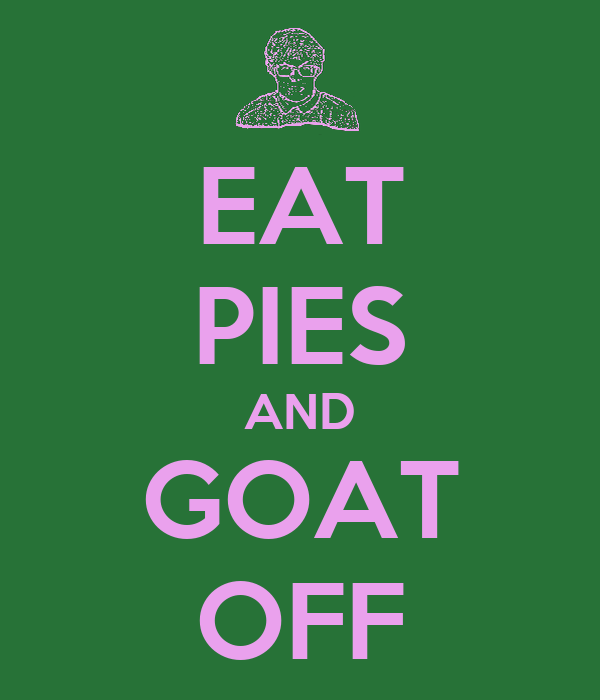 EAT PIES AND GOAT OFF