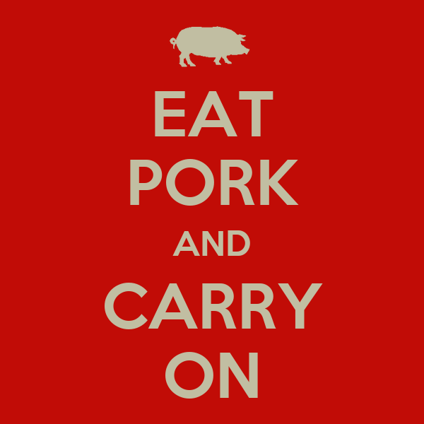 EAT PORK AND CARRY ON