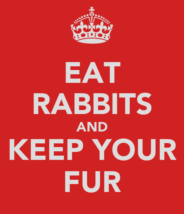 EAT RABBITS AND KEEP YOUR FUR