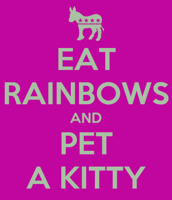 EAT RAINBOWS AND PET A KITTY