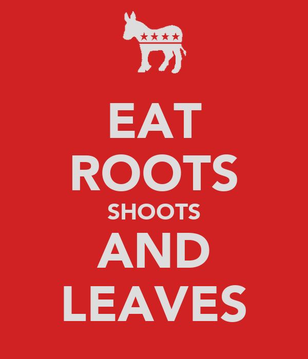 EAT ROOTS SHOOTS AND LEAVES