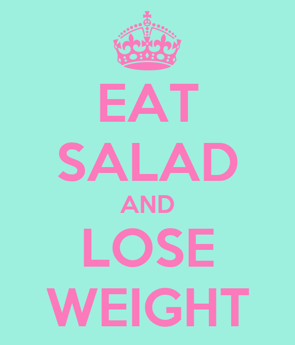 EAT SALAD AND LOSE WEIGHT