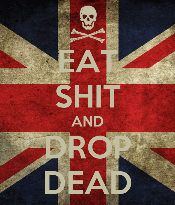 EAT SHIT AND DROP DEAD