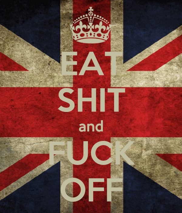 EAT SHIT and FUCK OFF