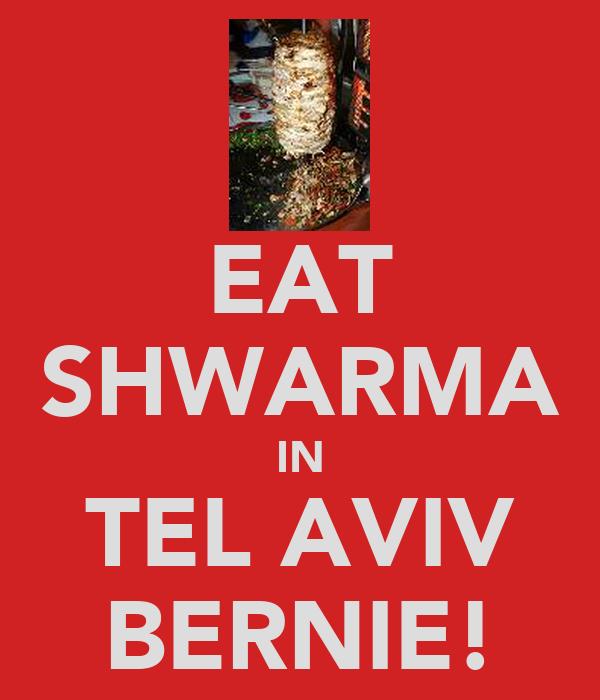 EAT SHWARMA IN TEL AVIV BERNIE!