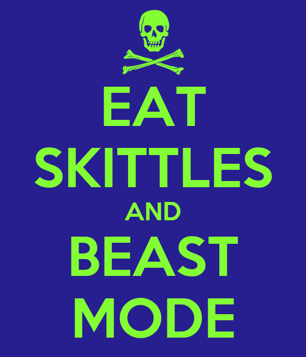 EAT SKITTLES AND BEAST MODE