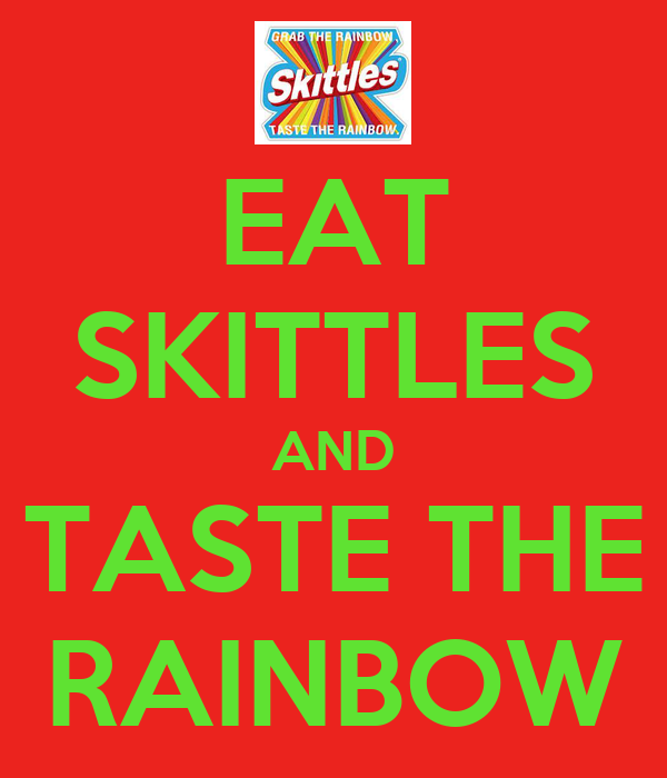 EAT SKITTLES AND TASTE THE RAINBOW