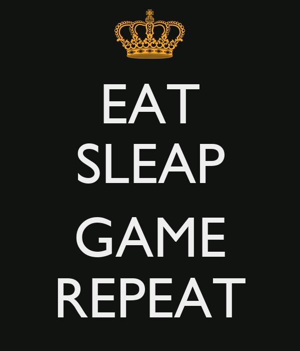 EAT SLEAP  GAME REPEAT