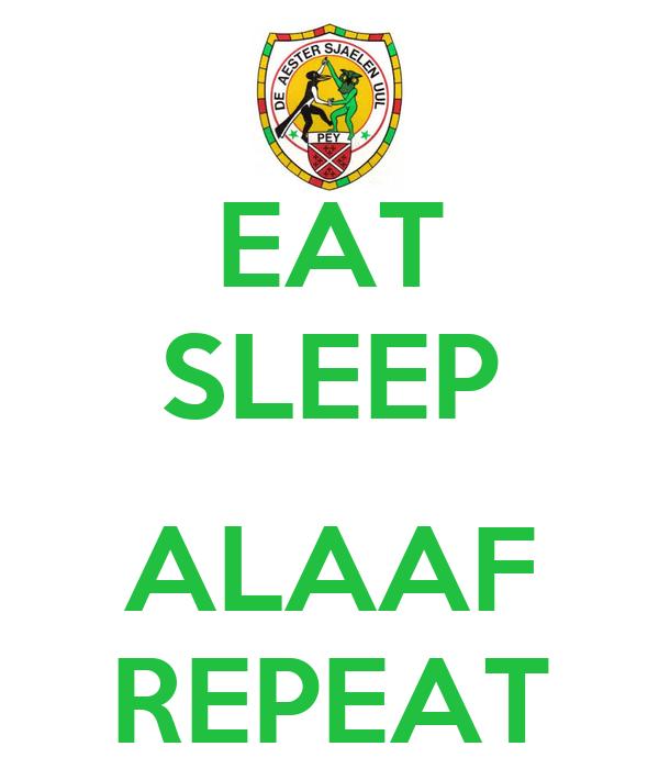 EAT SLEEP  ALAAF REPEAT