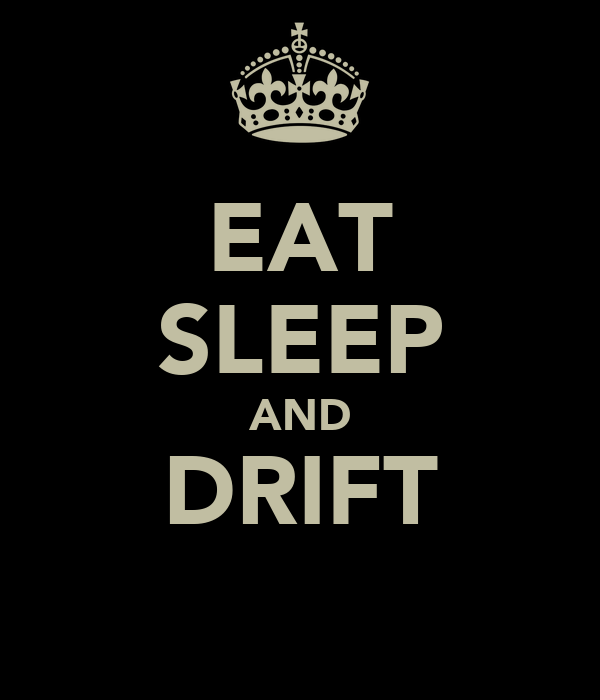 EAT SLEEP AND DRIFT