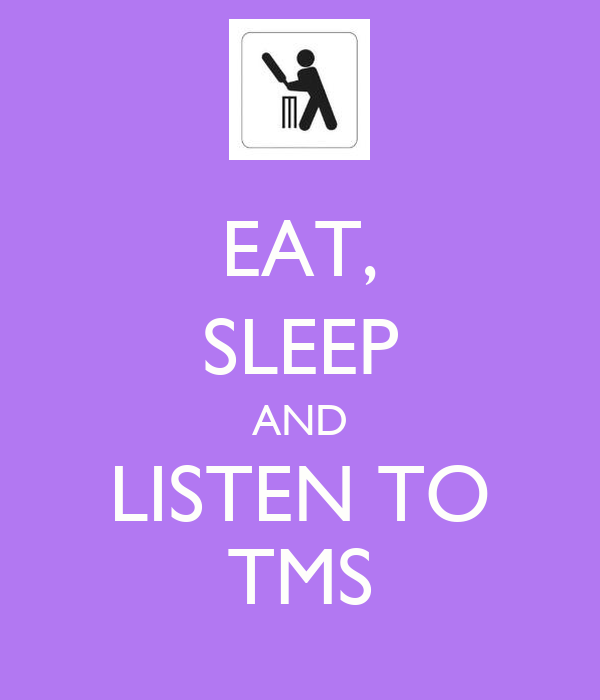 EAT, SLEEP AND LISTEN TO TMS