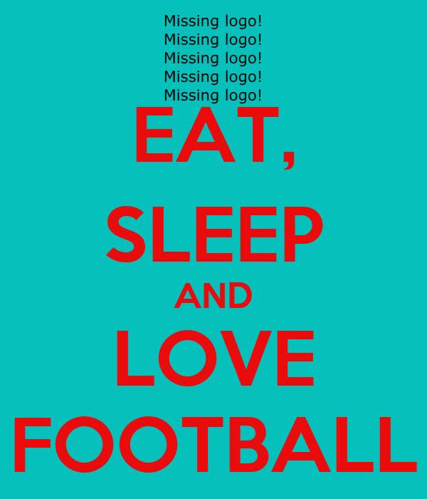 EAT, SLEEP AND LOVE FOOTBALL