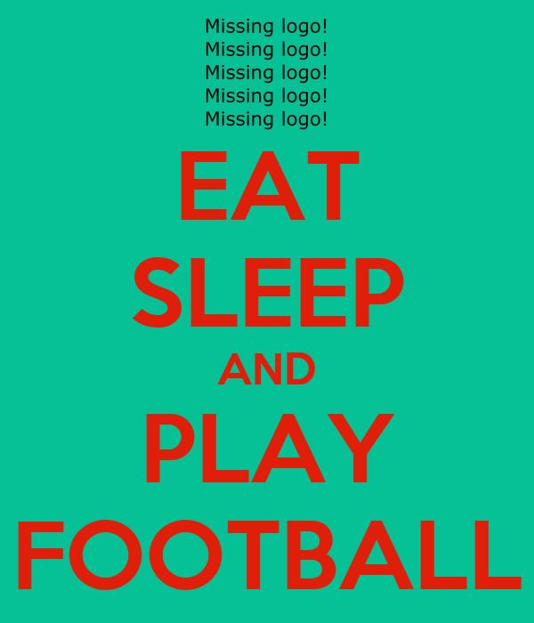 EAT SLEEP AND PLAY FOOTBALL