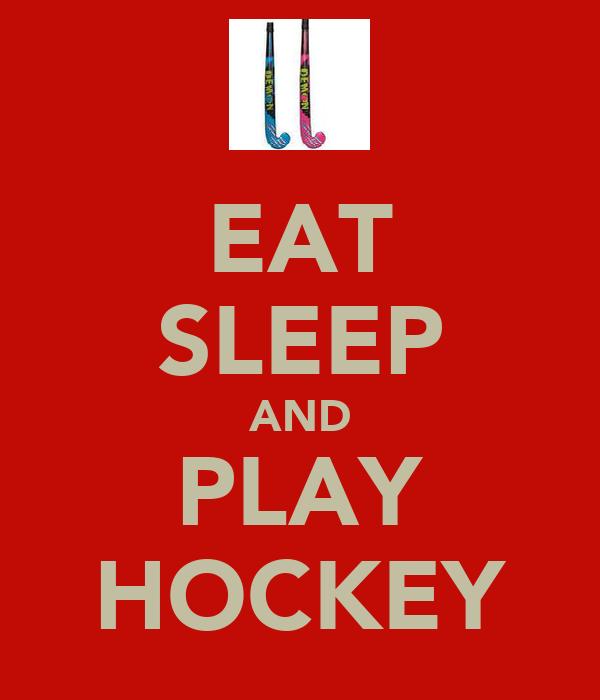 EAT SLEEP AND PLAY HOCKEY