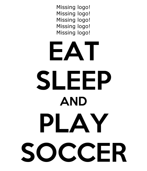EAT SLEEP AND PLAY SOCCER