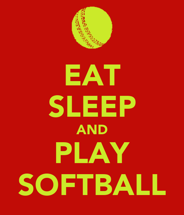 EAT SLEEP AND PLAY SOFTBALL