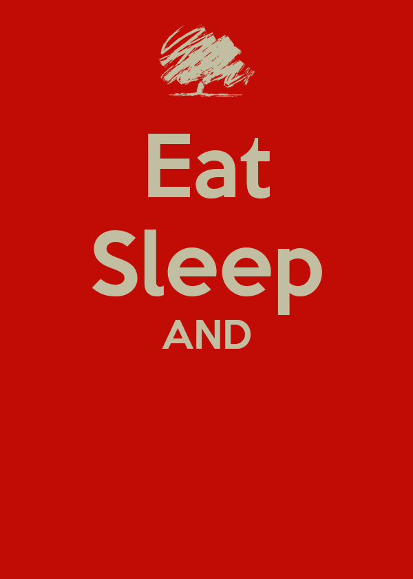 Eat Sleep AND