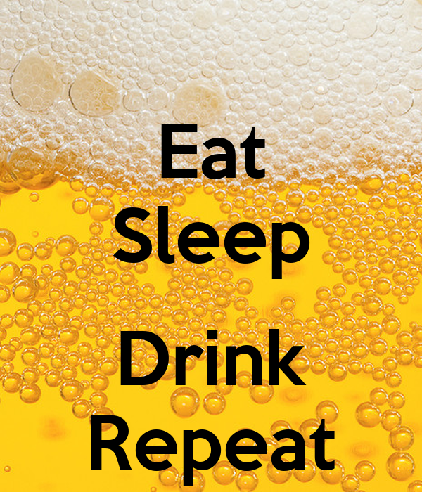 Eat Sleep  Drink Repeat