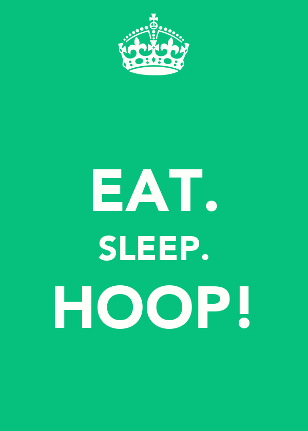 EAT. SLEEP. HOOP!