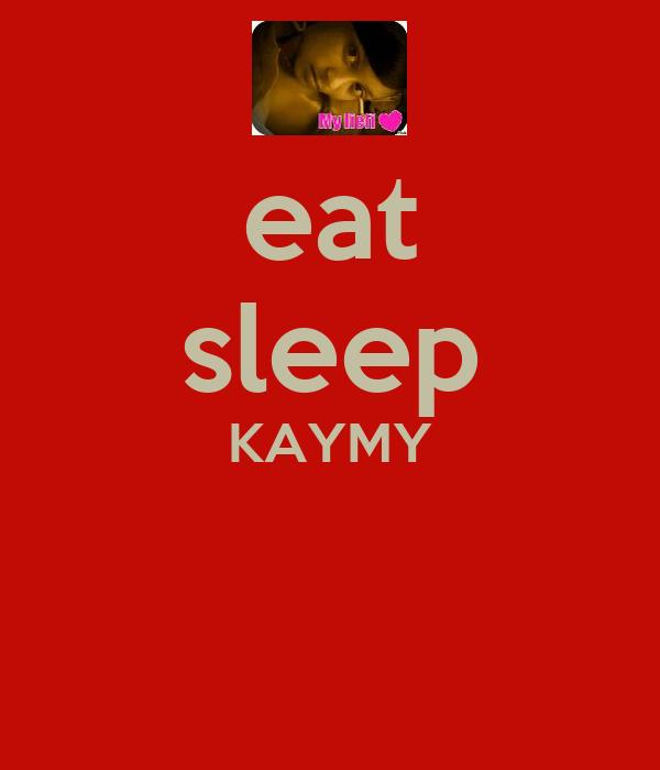 eat sleep KAYMY