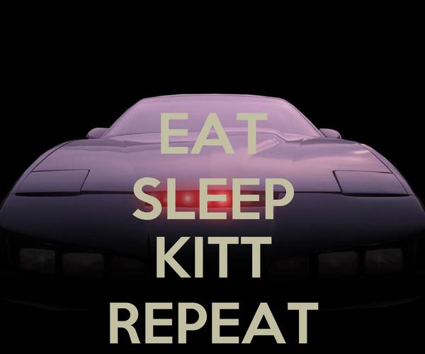 EAT SLEEP  KITT REPEAT