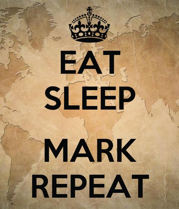 EAT SLEEP  MARK REPEAT