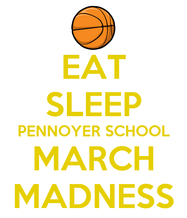 EAT SLEEP PENNOYER SCHOOL MARCH MADNESS