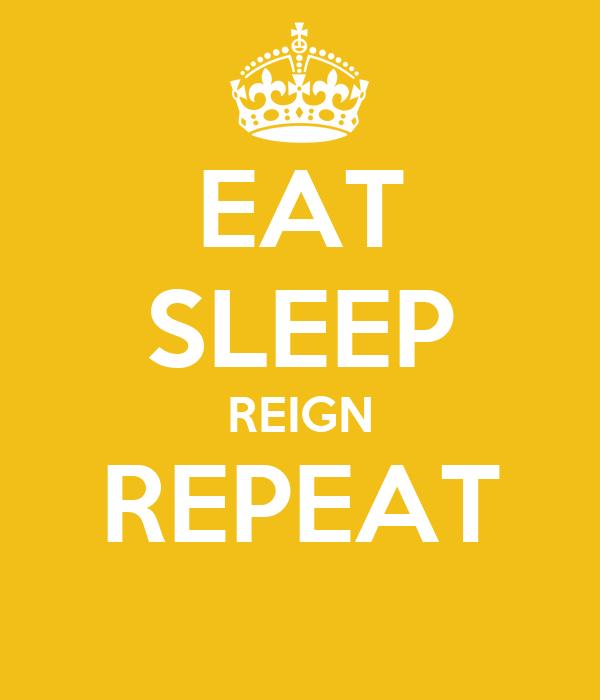 EAT SLEEP REIGN REPEAT