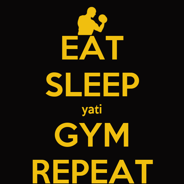 EAT SLEEP yati GYM REPEAT