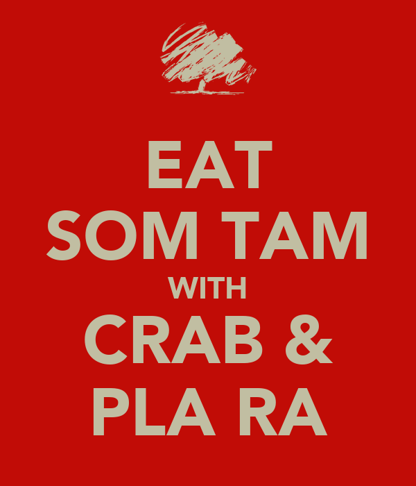 EAT SOM TAM WITH CRAB & PLA RA
