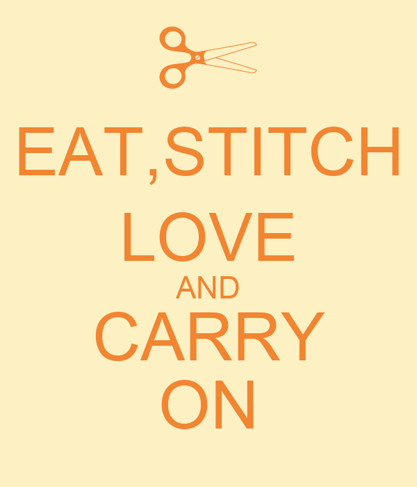 EAT,STITCH LOVE AND CARRY ON