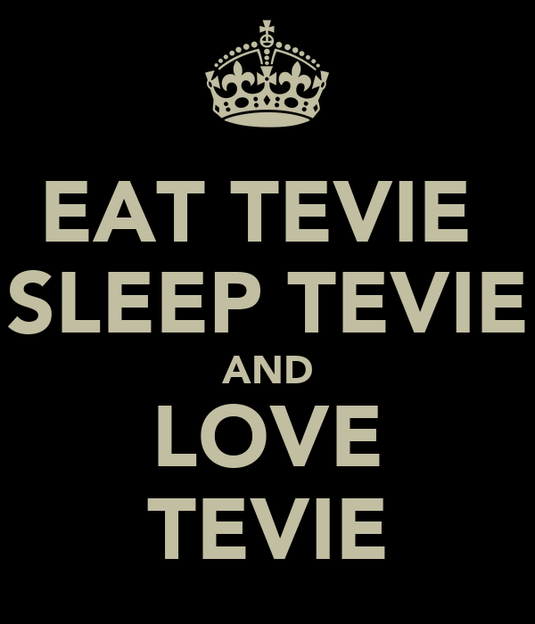 EAT TEVIE  SLEEP TEVIE AND LOVE TEVIE