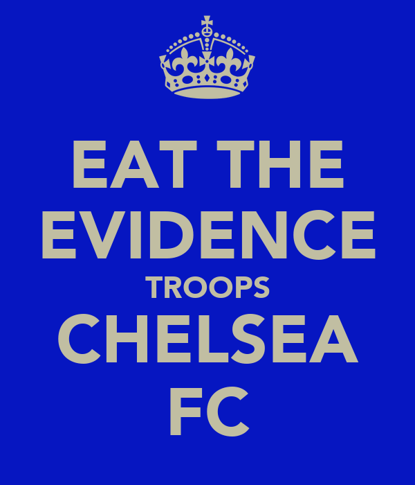 EAT THE EVIDENCE TROOPS CHELSEA FC