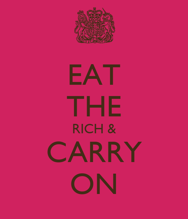 EAT THE RICH & CARRY ON