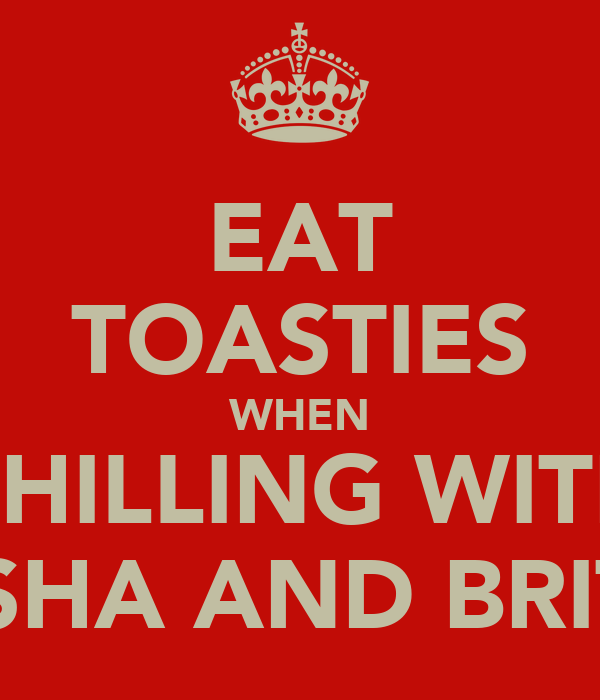 EAT TOASTIES WHEN CHILLING WITH ASHA AND BRITT