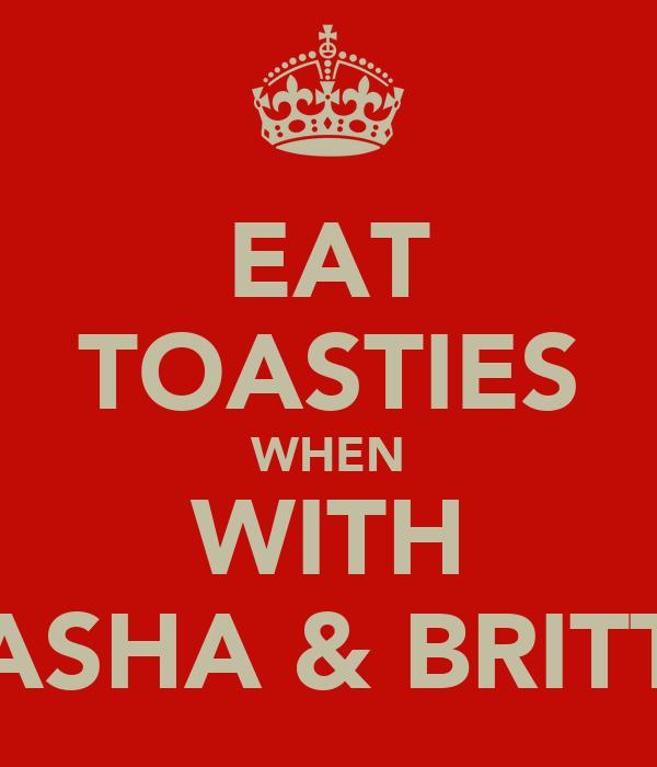 EAT TOASTIES WHEN WITH ASHA & BRITT