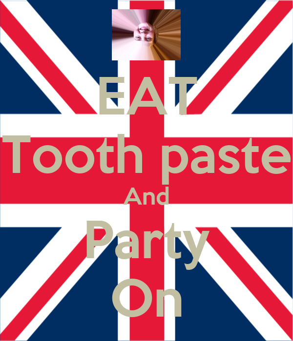 EAT Tooth paste And Party On