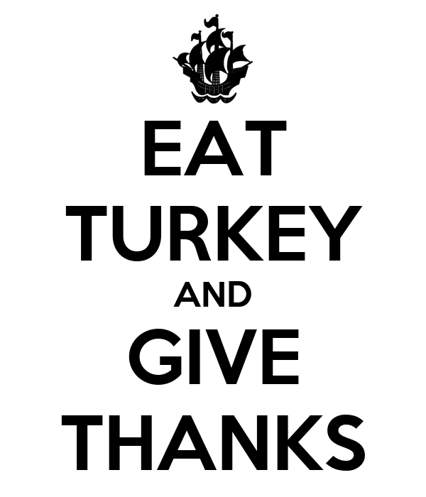 EAT TURKEY AND GIVE THANKS
