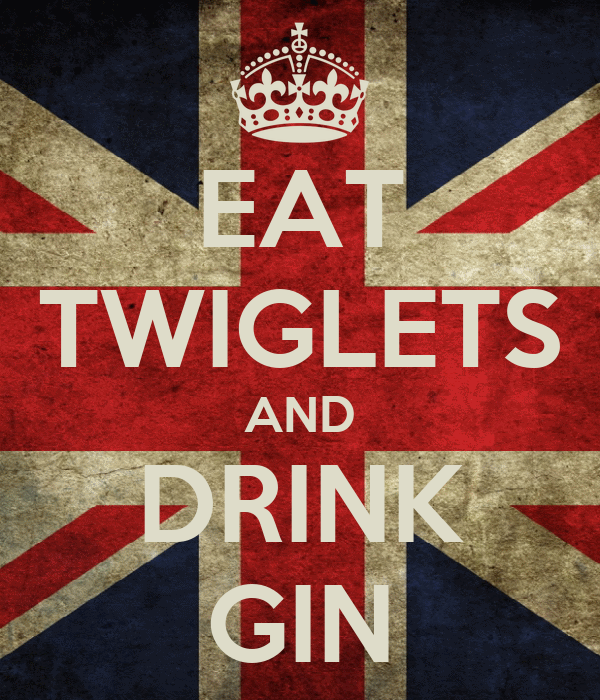 EAT TWIGLETS AND DRINK GIN