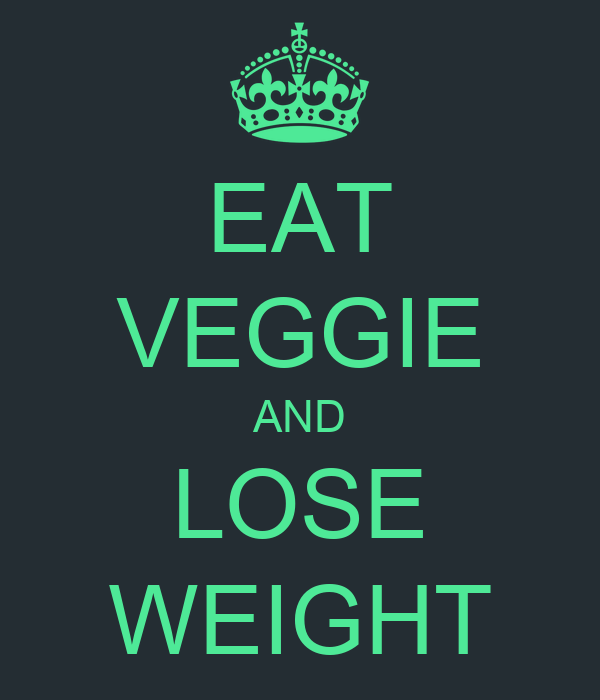 EAT VEGGIE AND LOSE WEIGHT
