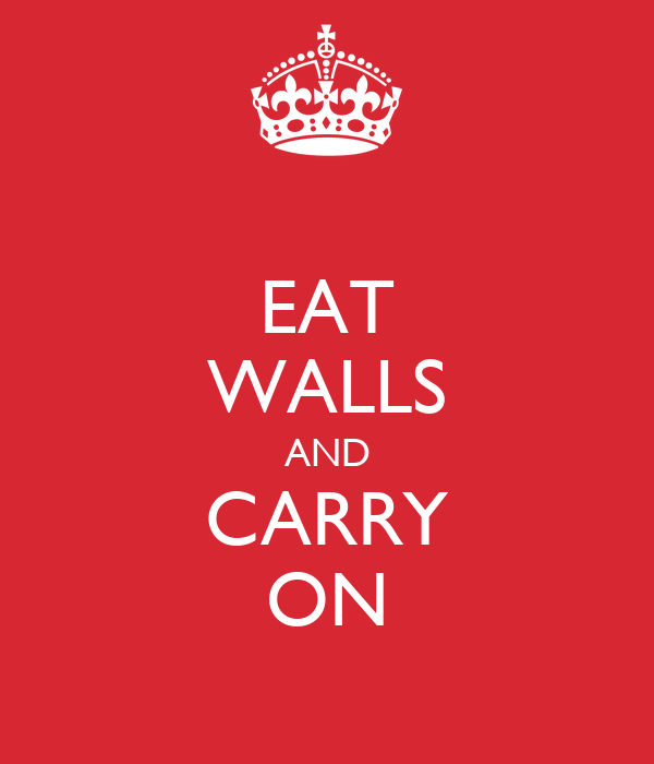 EAT WALLS AND CARRY ON