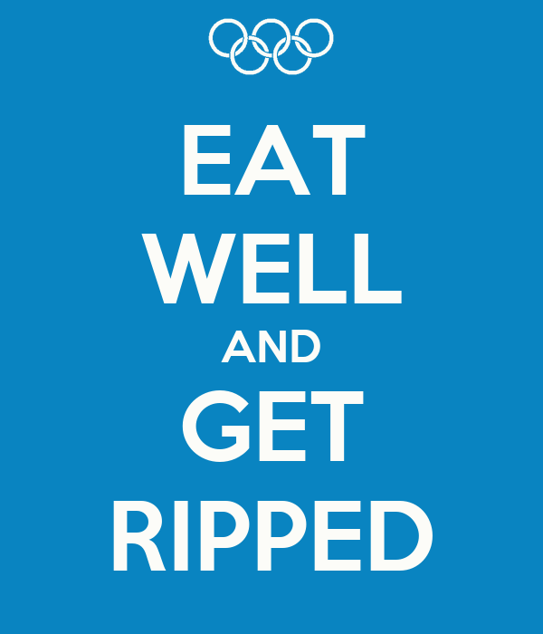 EAT WELL AND GET RIPPED