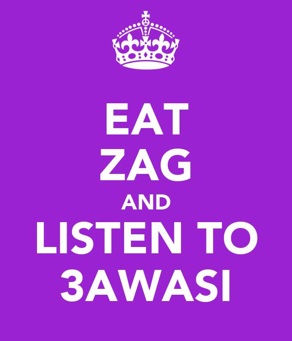 EAT ZAG AND LISTEN TO 3AWASI