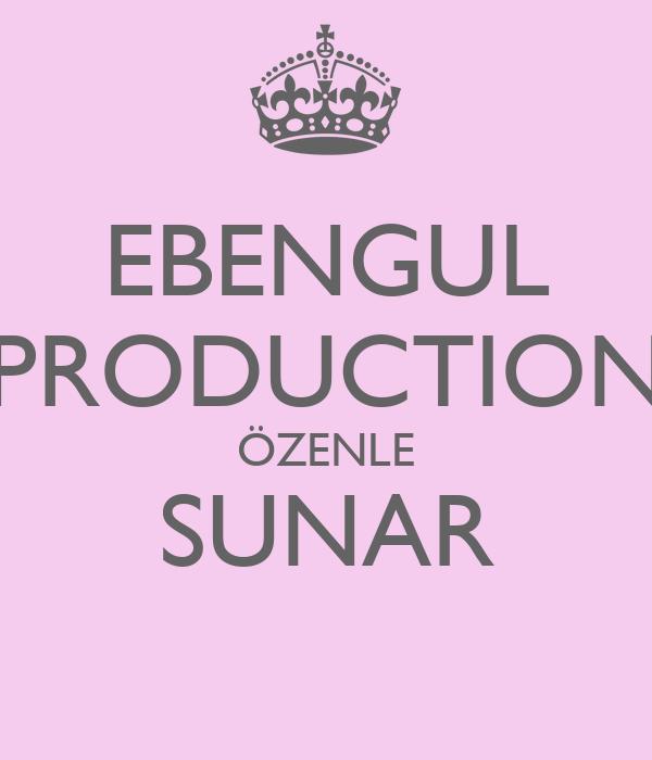 EBENGUL PRODUCTION ÖZENLE SUNAR